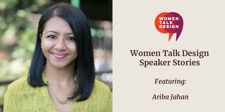 "Ariba Jahan headshot with WTD logo next to her and text ""Women Talk Design Speaker Stories featuring Ariba Jahan"""