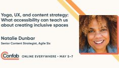 """Speaker title card """"Yoga, UX, and content strategy: what accessibility can teach us about creating inclusive spaces"""" with photo of speaker, Natalie Dunbar, Senior Content Strategist, Agile Six Talk given at Confab 2021 Online"""